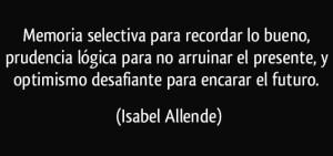 frase-memoria-selectiva-para-recordar-lo-bueno-prudencia-logica-para-no-arruinar-el-presente-y-isabel-allende-100806